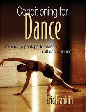Conditioning for Dance : Training for Peak Performance in All Dance Forms - Eric Franklin