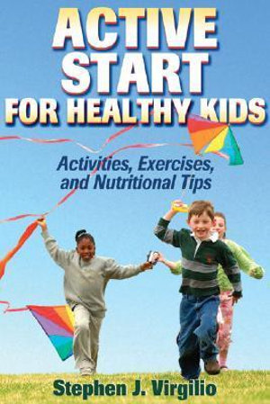 Active Start for Healthy Kids: Activities, Exercises, and Nutritional Tips Stephen J. Virgilio