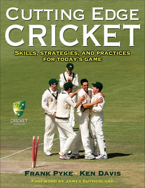 Cutting Edge Cricket : Skills, Strategies, and Practices for Today's Game - Frank Pyke