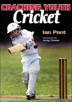 Coaching Youth Cricket : Coaching Youth Sports - Ian Pont