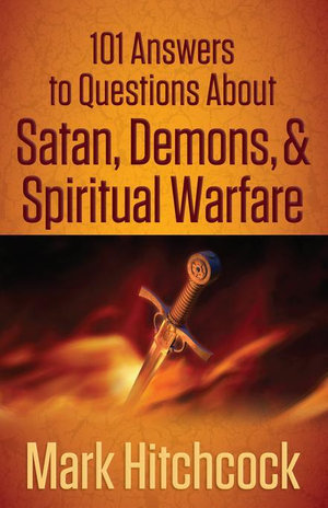 101 Answers to Questions about Satan, Demons, & Spiritual Warfare - Mark Hitchcock