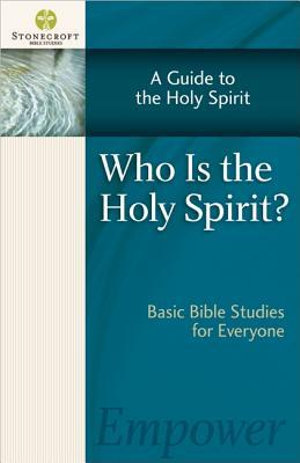 Who Is the Holy Spirit? (Stonecroft Bible Studies) Stonecroft Ministries