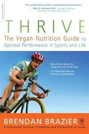 Thrive : The Vegan Nutrition Guide to Optimal Performance in Sports and Life - Brendan Brazier