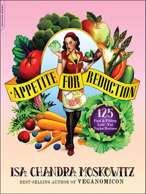 Appetite for Reduction : 125 Fast and Filling Low-Fat Vegan Recipes - Isa Chandra Moskowitz