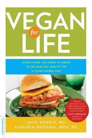 Vegan for Life : Everything You Need to Know to be Healthy and Fit on a Plant-Based Diet - Jack Norris