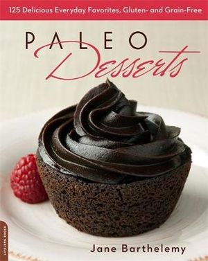 The Joy of Paleo Desserts : 125 Grain-free, Gluten-free, Inspired Recipes - Jane Barthelemy