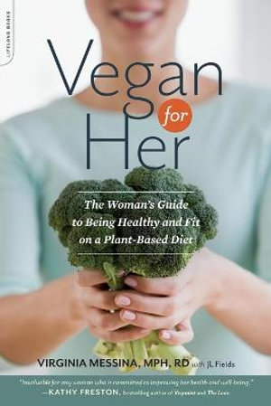 Vegan for Her : The Woman's Guide to Being Healthy and Fit on a Plant-Based Diet - Virginia Messina