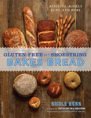 Gluten-Free on a Shoestring Bakes Bread : Biscuits, Bagels, Buns, and More - Nicole Hunn