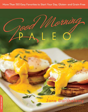 Good Morning Paleo : More Than 150 Easy Favorites to Start Your Day, Gluten- and Grain-Free - Jane Barthelemy