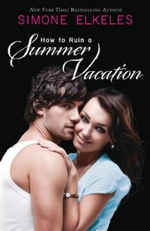 How to Ruin a Summer Vacation : The How to Ruin Series : Book 1 - Simone Elkeles