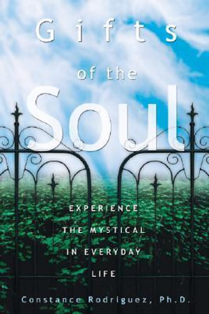 Gifts of the Soul : Experience the Mystical in Everyday Life - Constance Rodriguez