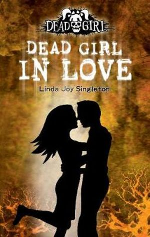 Dead Girl in Love : A Dead Girl Book - Linda Joy Singleton