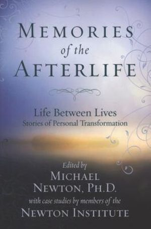 Memories of the Afterlife : Life Between Lives Stories of Personal Transformation - Michael Newton