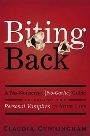 Biting Back : A No-Nonsense, No-Garlic Guide to Facing the Personal Vampires in Your Life - Claudia Cunningham