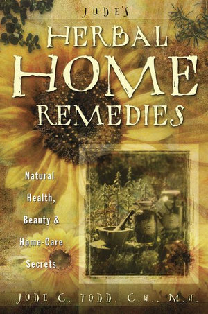 Jude's Herbal Home Remedies : Natural Health, Beauty & Home-Care Secrets - Jude Todd