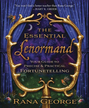 The Essential Lenormand : Your Guide to Precise & Practical Fortunetelling - Rana George