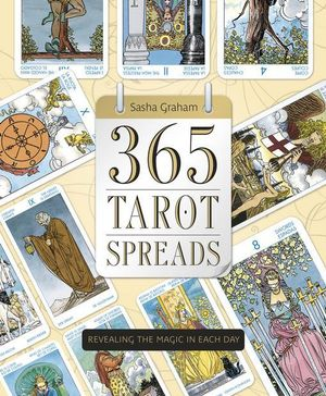 365 Tarot Spreads : Revealing the Magic in Each Day - Sasha Graham