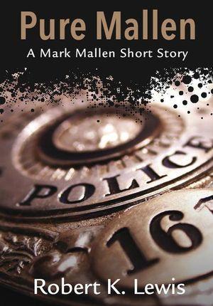 Pure Mallen : A Mark Mallen Short Story - Robert K. Lewis