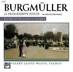 Burgm Ller -- 25 Progressive Pieces, Op. 100 : Alfred Masterwork Editions - Valery Lloyd-Watts