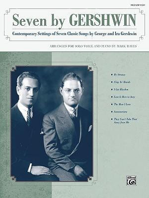 Seven by Gershwin (Contemporary Settings of Seven Classic Songs by George G : Medium High Voice - George Gershwin