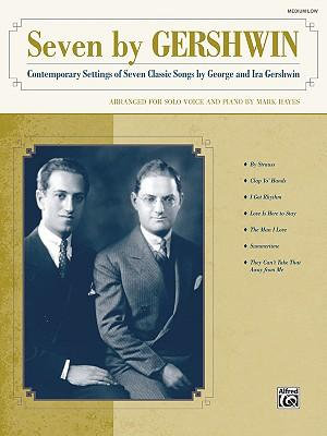 Seven by Gershwin : Contemporary Settings of Seven Classic Songs by George Gershwin and Ira Gershwin for Solo Voice and Piano (Medium Low Voice) - George Gershwin
