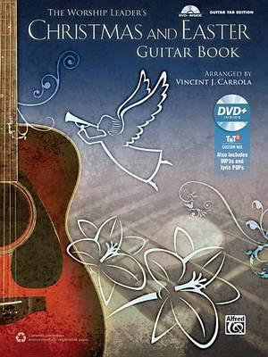 The Worship Leader's Christmas and Easter Guitar Book : Guitar Tab, Book & MP3 CD - Vincent J. Carrola
