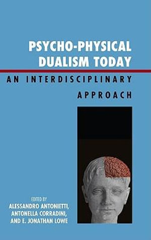 Psycho-Physical Dualism Today : An Interdisciplinary Approach - Alessandro Antonietti
