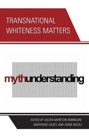 Transnational Whiteness Matters - Aileen Moreton-Robinson