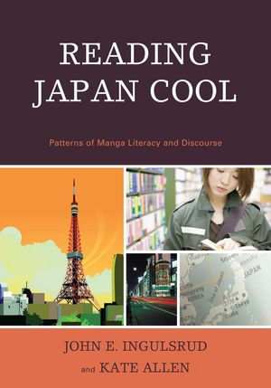 Reading Japan Cool : Patterns of Manga Literacy and Discourse - John Ingulsrud