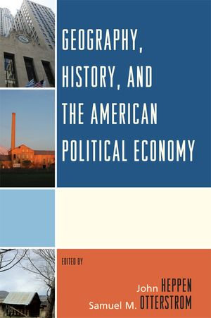 Geography, History, and the American Political Economy - Heppen/Otterstrom (Eds)