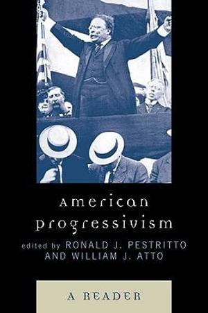 American Progressivism : A Reader - Ronald J. Pestritto
