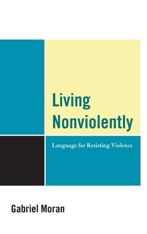 Living Nonviolently : Language for Resisting Violence - Gabriel Moran