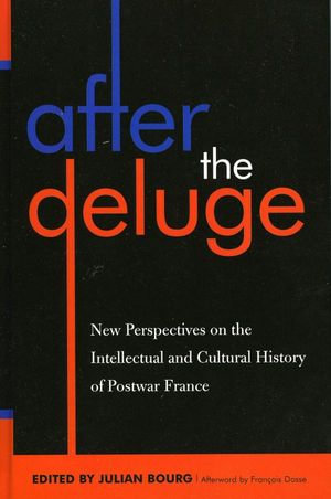 After the Deluge : New Perspectives on the Intellectual and Cultural History of Postwar France - Julian Bourg