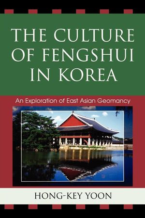 The Culture of Fengshui in Korea : An Exploration of East Asian Geomancy - Hong-Key Yoon