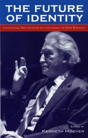 The Future of Identity : Centennial Reflections on the Legacy of Erik Erikson - Kenneth Hoover