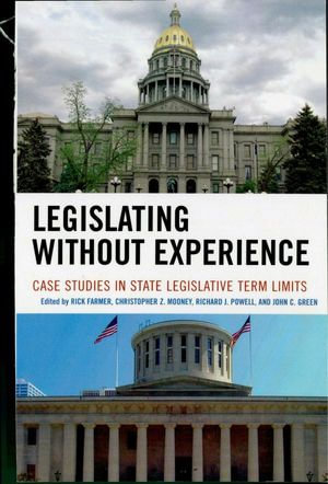 Legislating Without Experience : Case Studies in State Legislative Term Limits - John C. Green