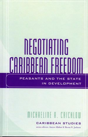 Negotiating Caribbean Freedom : Peasants and The State in Development - Michaeline A. Crichlow
