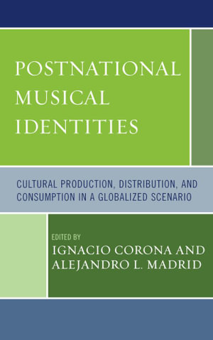 Postnational Musical Identities : Cultural Production, Distribution, and Consumption in a Globalized Scenario - Ignacio Corona