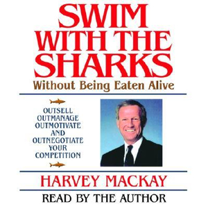 Swim with the Sharks : Without Being Eaten Alive - Harvey MacKay