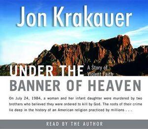 Under the Banner of Heaven : A Story of Violent Faith - Jon Krakauer