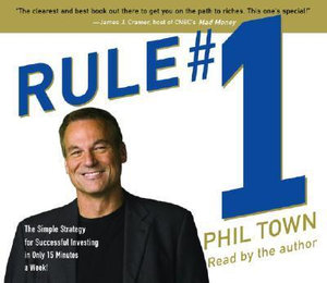 Rule #1 : The Simple Strategy for Successful Investing in Only 15 Minutes a Week! - Phil Town