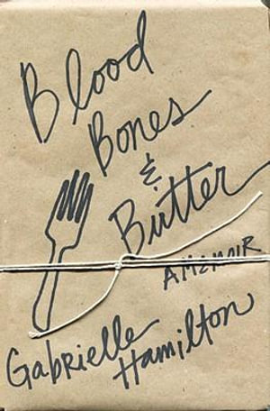 Blood, Bones & Butter : The Inadvertent Education of a Reluctant Chef - Gabrielle Hamilton