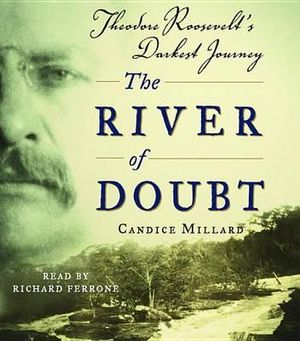 The River of Doubt : Theodore Roosevelt's Darkest Journey - Candice Millard