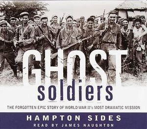 Ghost Soldiers : The Forgotten Epic Story of World War II's Most Dramatic Mission - Hampton Sides