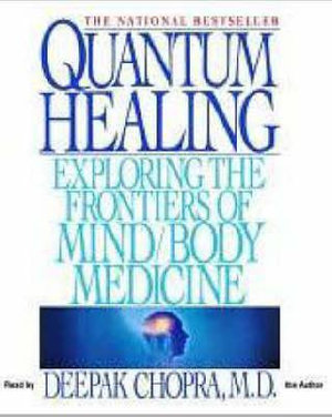 Quantum Healing : Exploring the Frontiers of Mind/Body Medicine - Dr Deepak Chopra