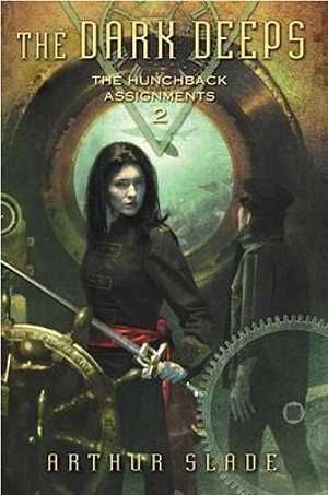The Dark Deeps :  The Hunchback Assignments 2 - Arthur Slade