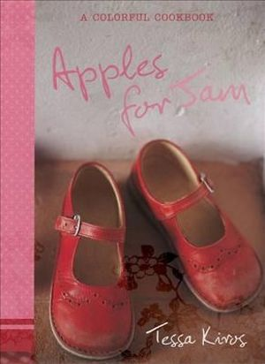Apples for Jam: A Colorful Cookbook Tessa Kiros