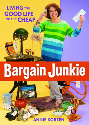 Bargain Junkie : Living the Good Life on the Cheap - Annie Korzen