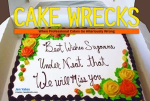 Cake Wrecks : When Professional Cakes Go Hilariously Wrong - Jen Yates