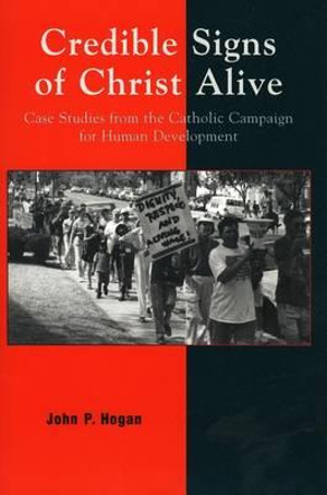 Credible Signs of Christ Alive: Case Studies from the Catholic Campaign for Human Development John P. Hogan